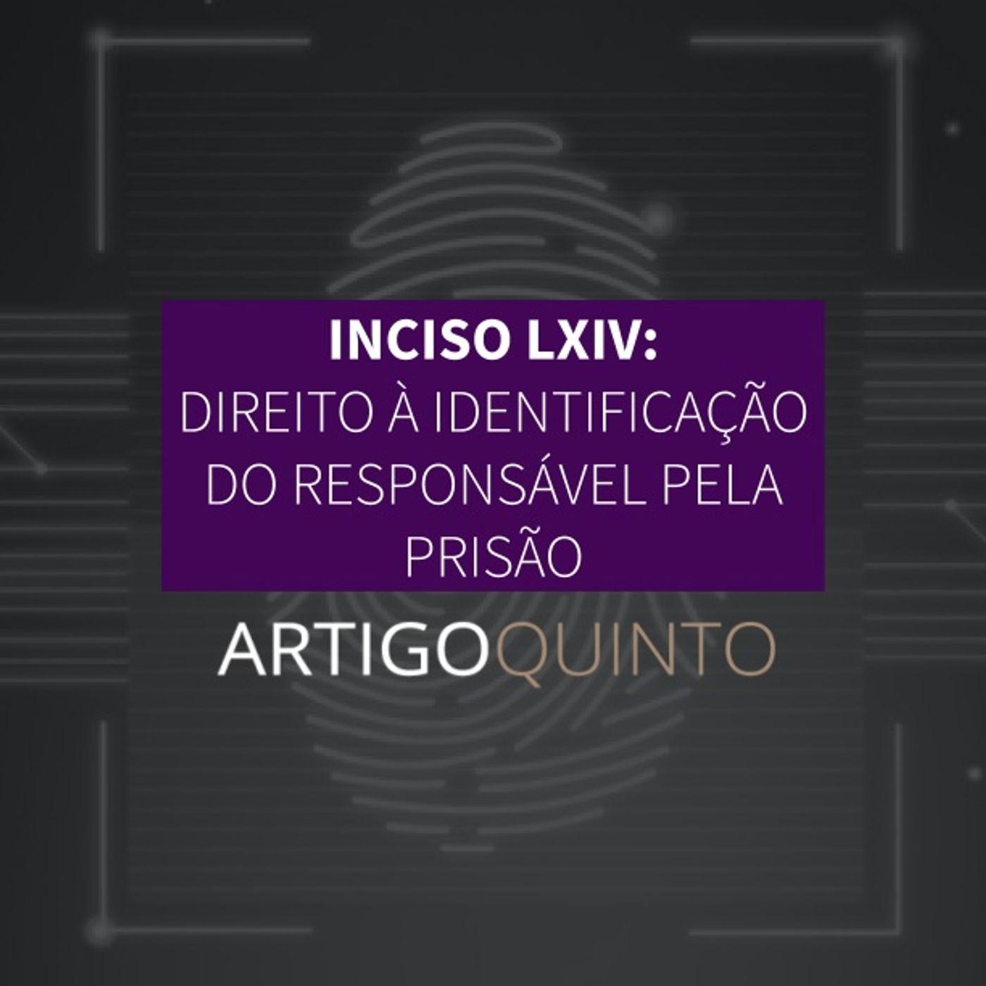 Inciso LXIV - Direito à identificação do responsável pela prisão