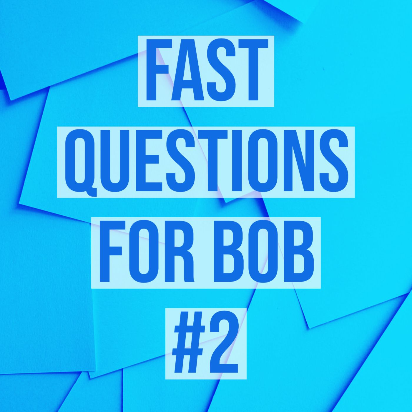 Fast Questions for Bob #2