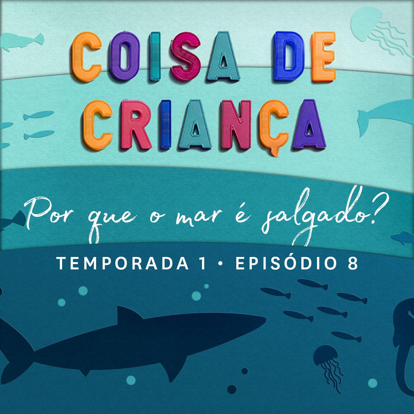Por Que o Mar é Salgado? - Temporada 1 - Episódio 8