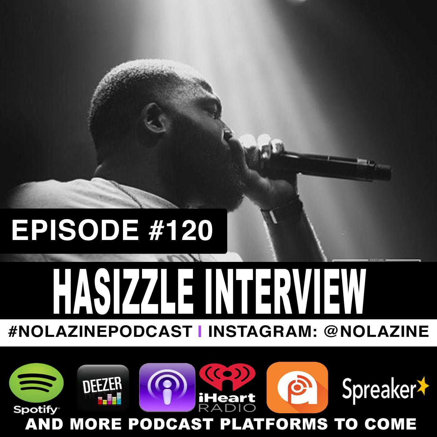 Episode #120 Music Artist HASIZZLE Interview