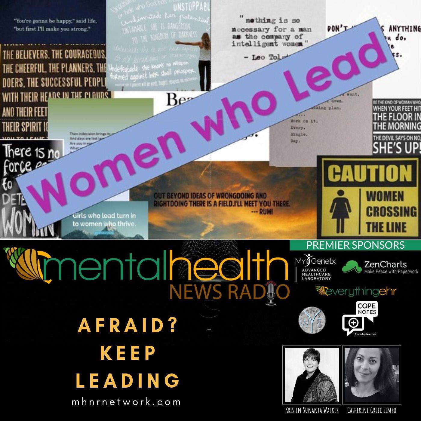 Mental Health News Radio - Women Who Lead - Afraid? Keep Leading