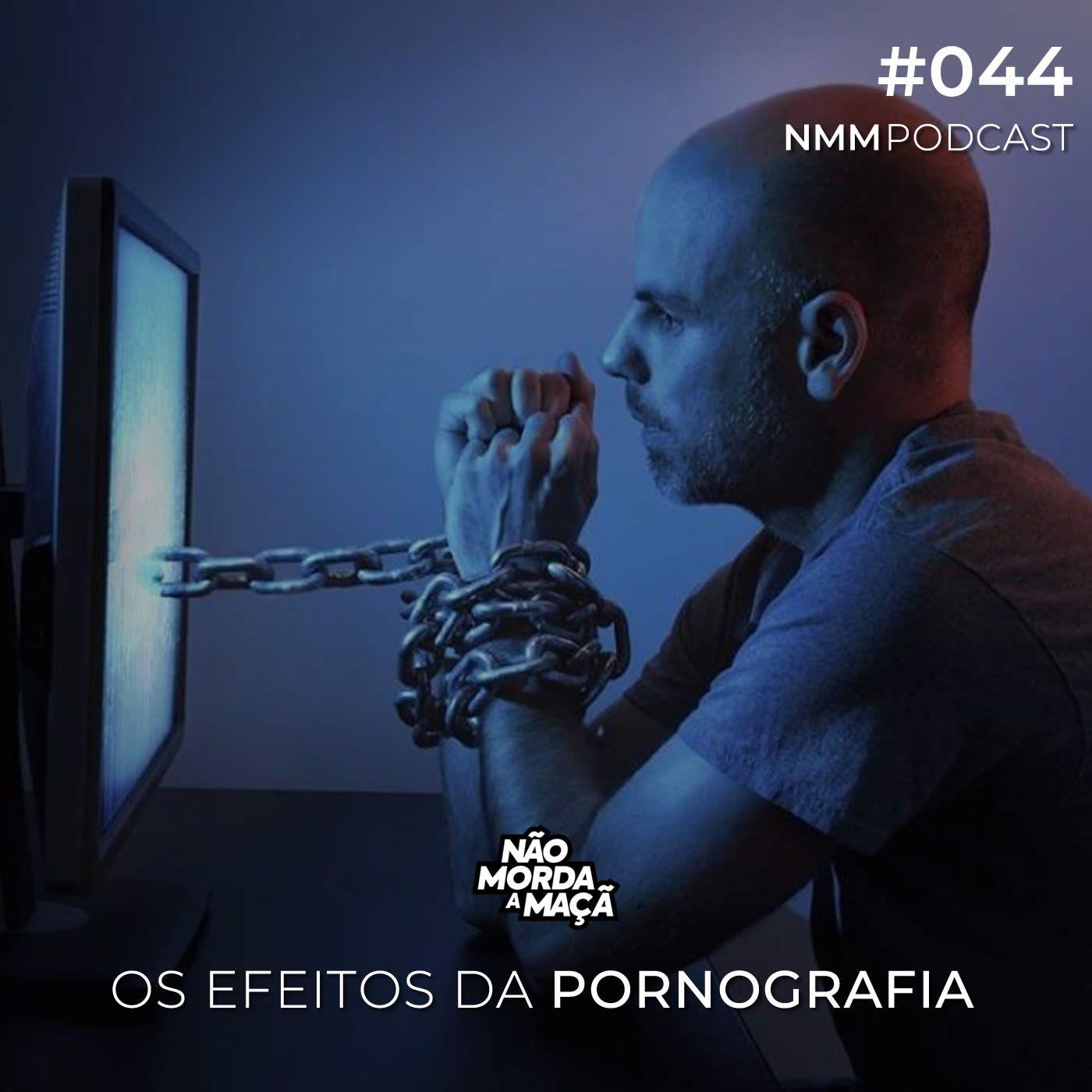 #44 - Os efeitos da pornografia