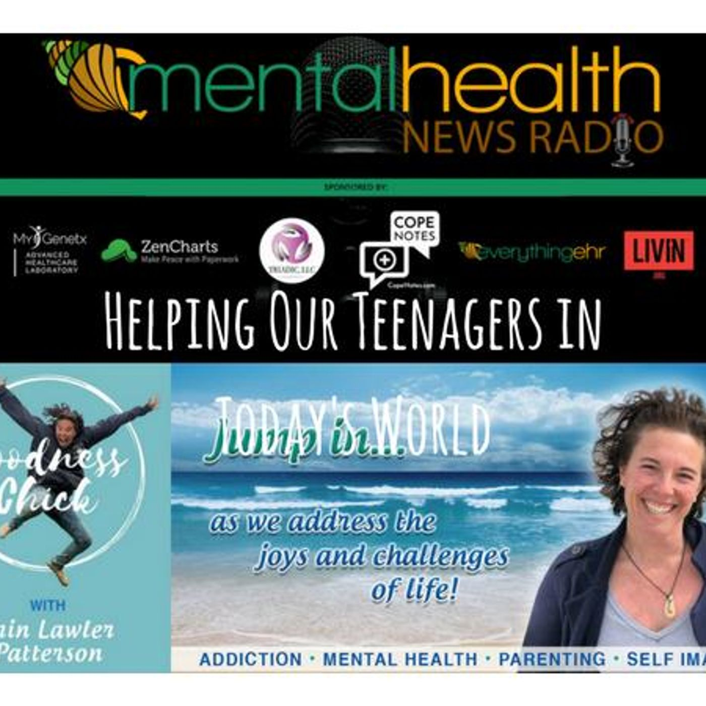 Mental Health News Radio - Helping Our Teenagers in Today's World: Erin Lawler - Goodness Chick