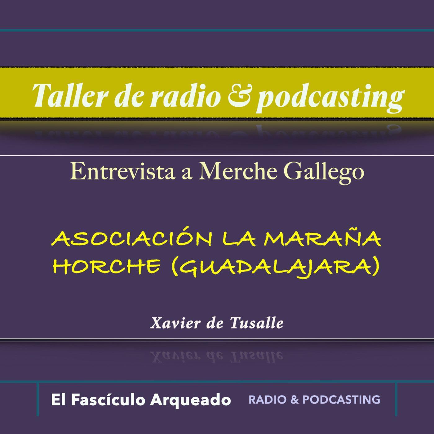 Entrevisto a Merche Gallego de la Asociación La Maraña de Horche (Guadalajara)