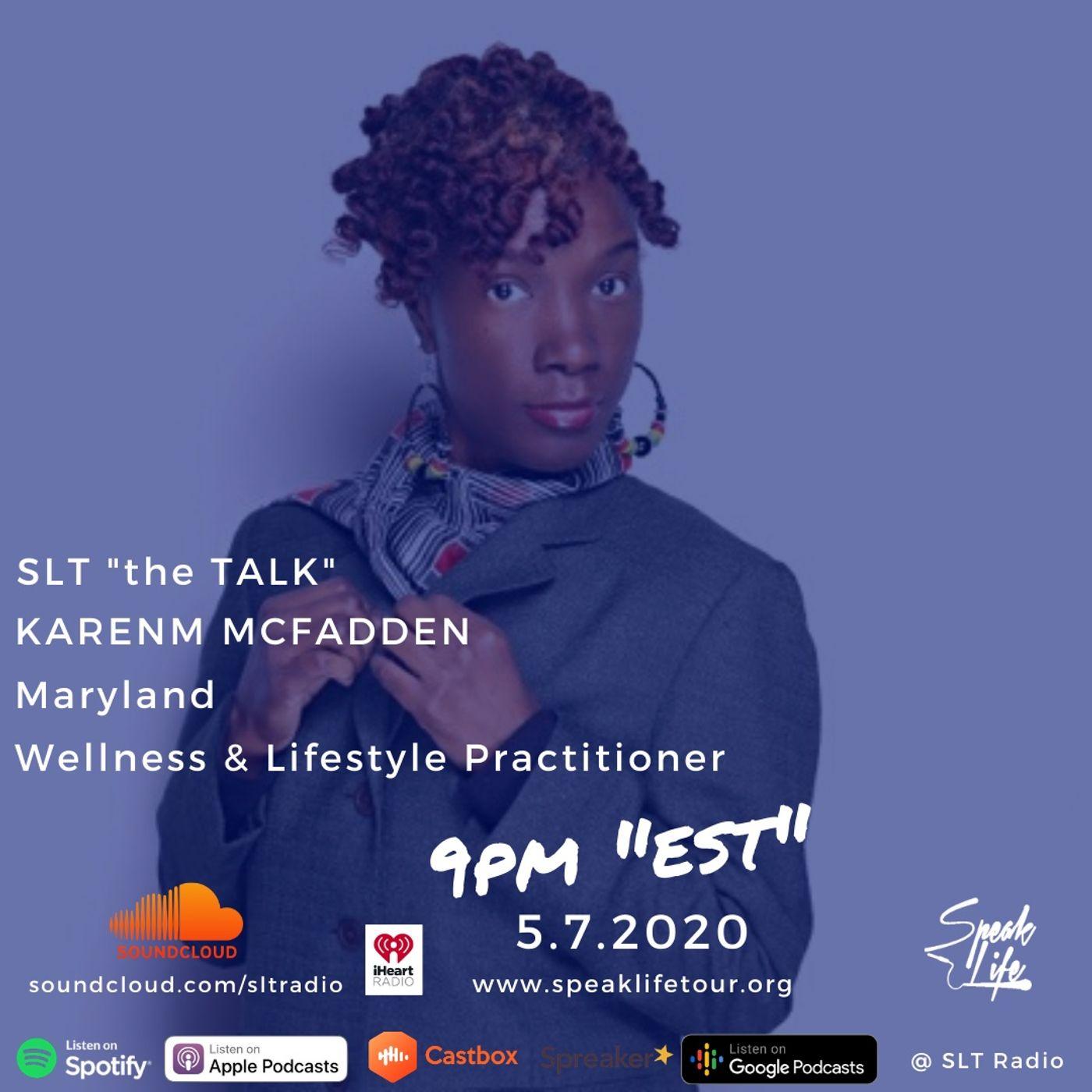 "5.7 - SLT ""the TALK"" featuring Karenm McFadden, Wellness & Lifestyle Practitioner"