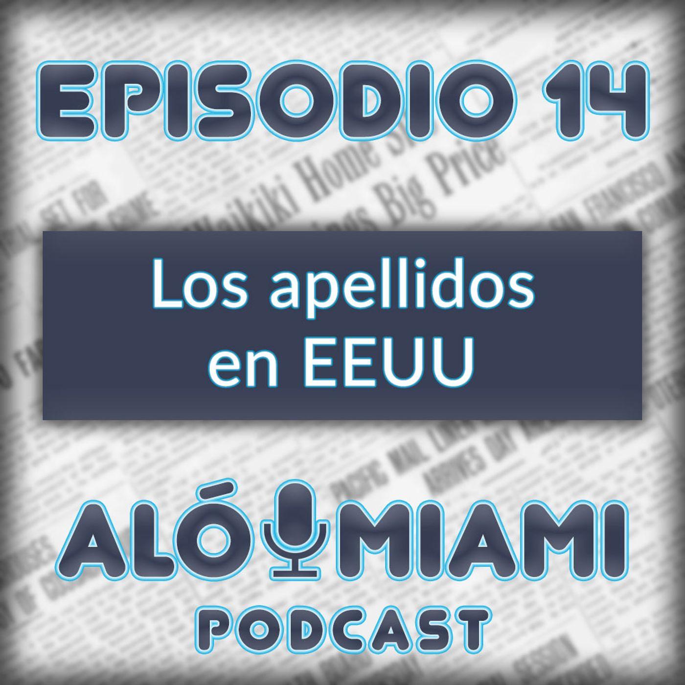 Aló Miami- Ep.14 - Los apellidos en EEUU