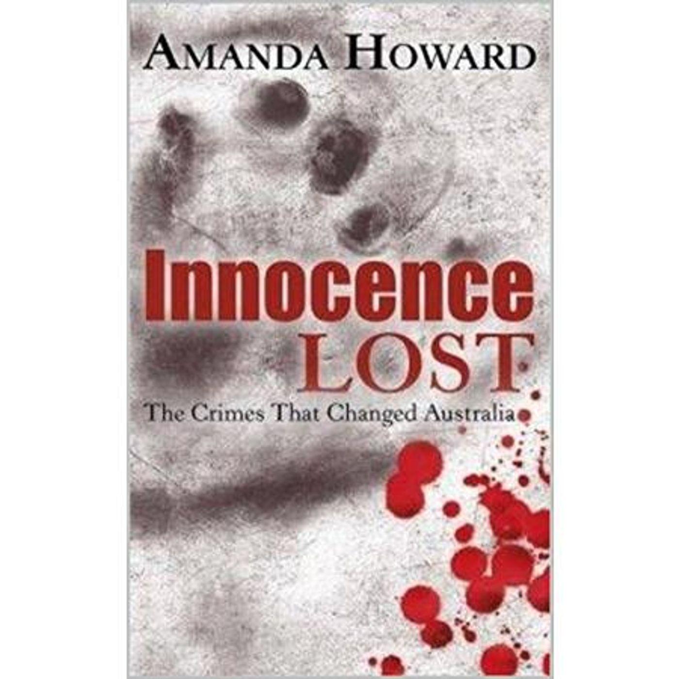 INNOCENCE LOST-The Crimes That Changed Australia-Amanda Howard