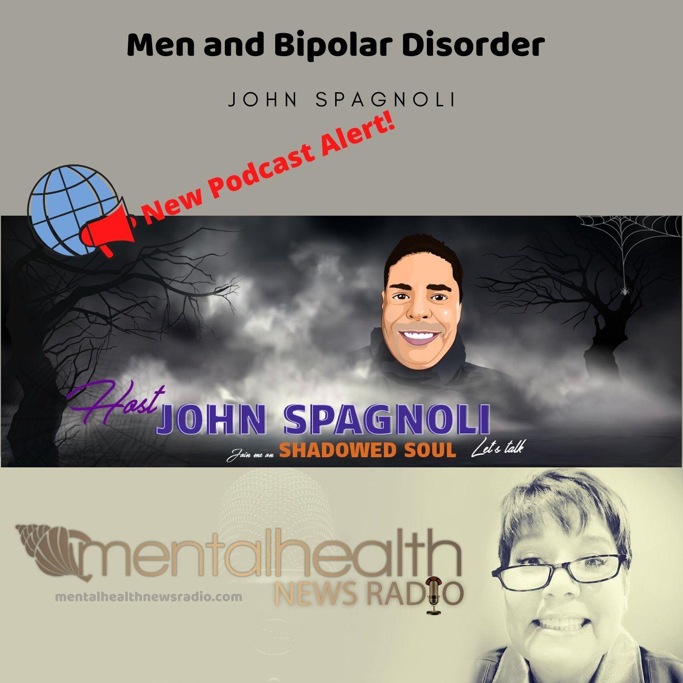 Mental Health News Radio - Shadowed Soul: Men and Bipolar Disorder with John Spagnoli