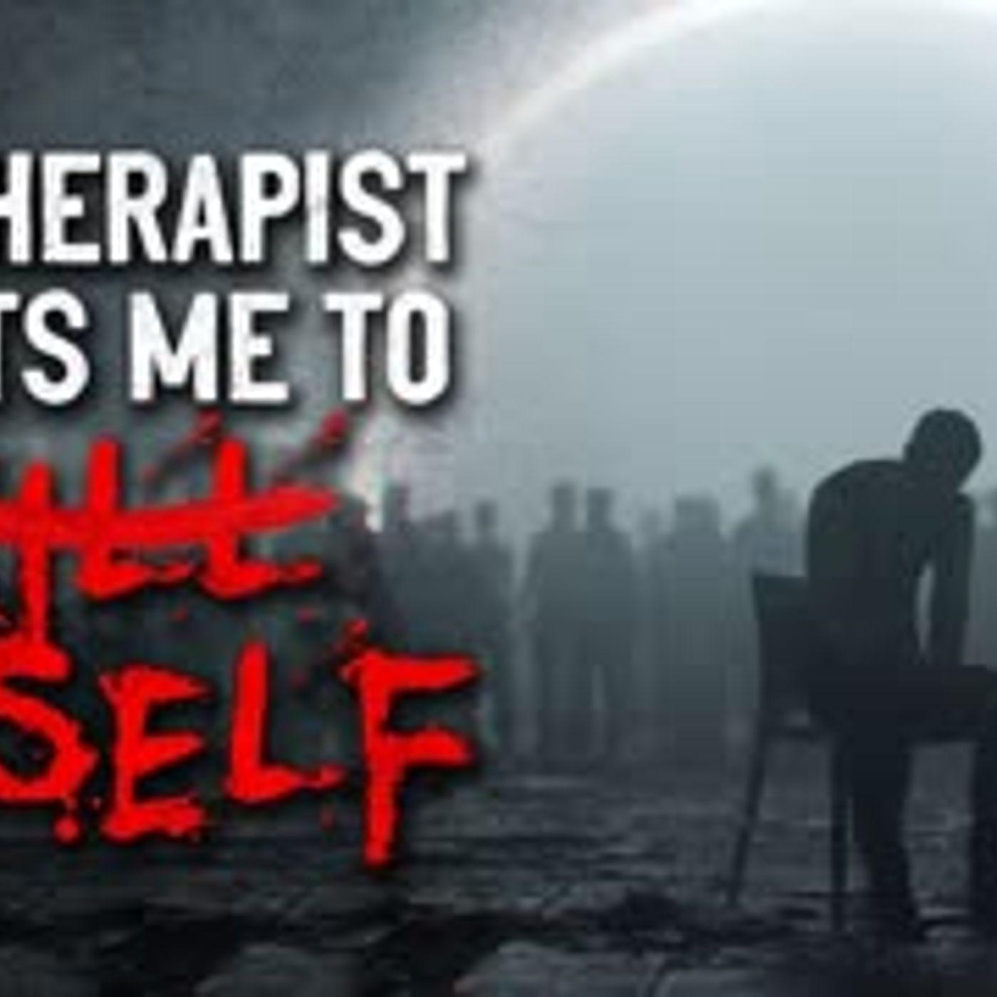 """My therapist wants me to kxll myself"" Creepypasta"