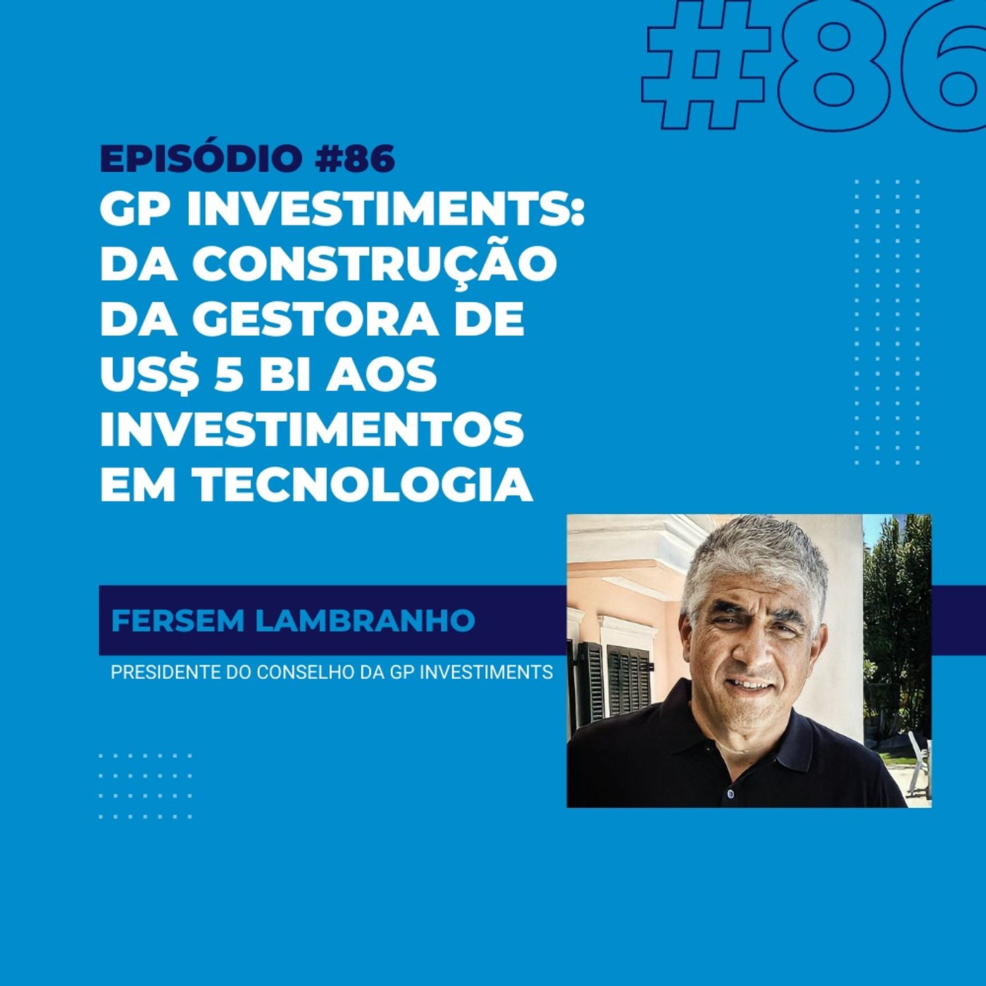 #86 - GP Investiments: a construção da gestora de US$ 5 bilhões e os investimentos em tecnologia