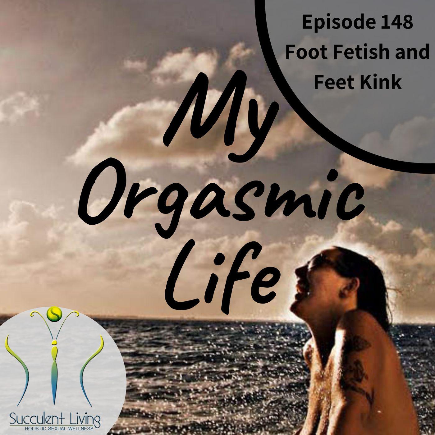My Orgasmic Life - Feet Kink and Foot Fetish EP 148
