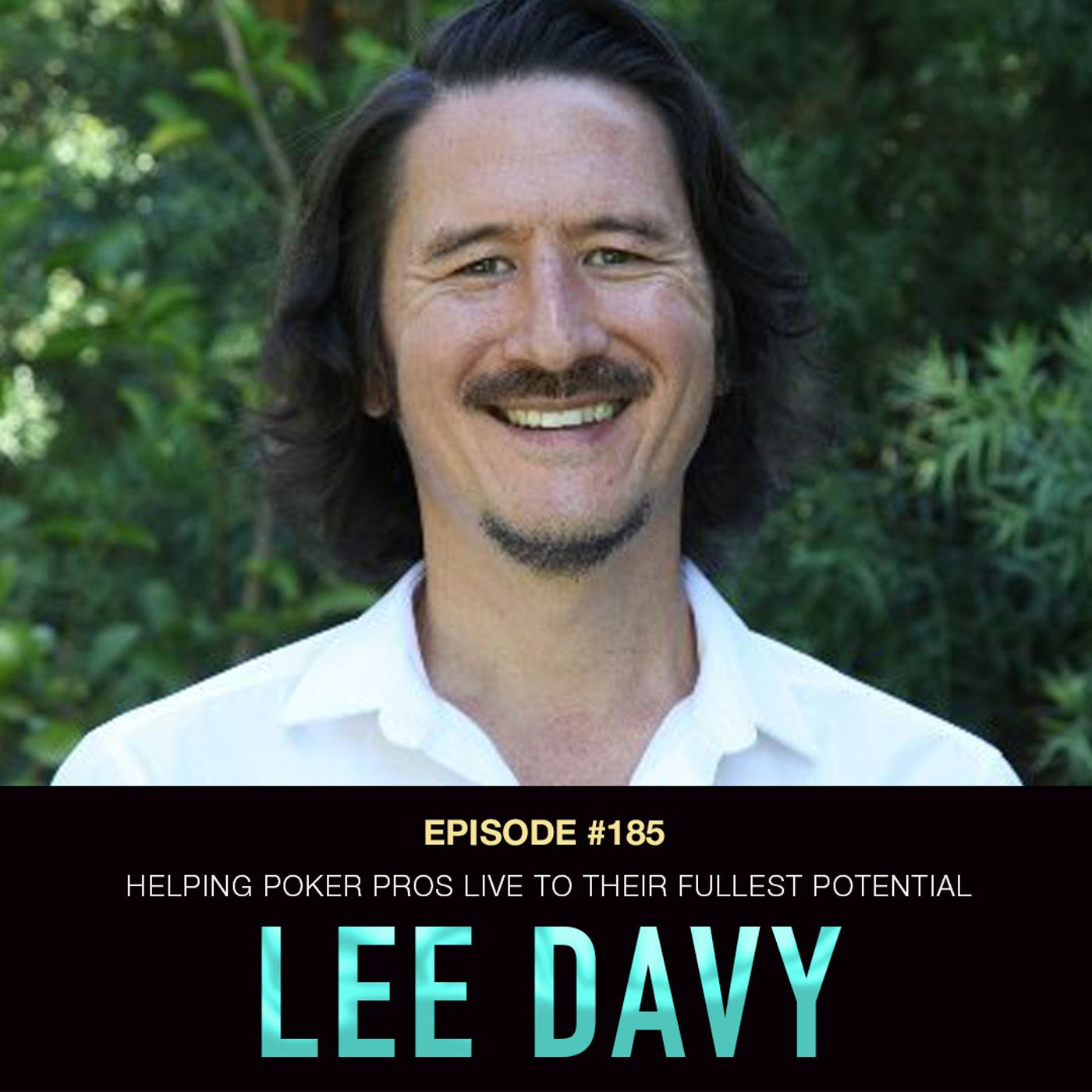 185 Lee Davy: Helping Poker Pros (And All Humans) Live to Their Fullest Potential