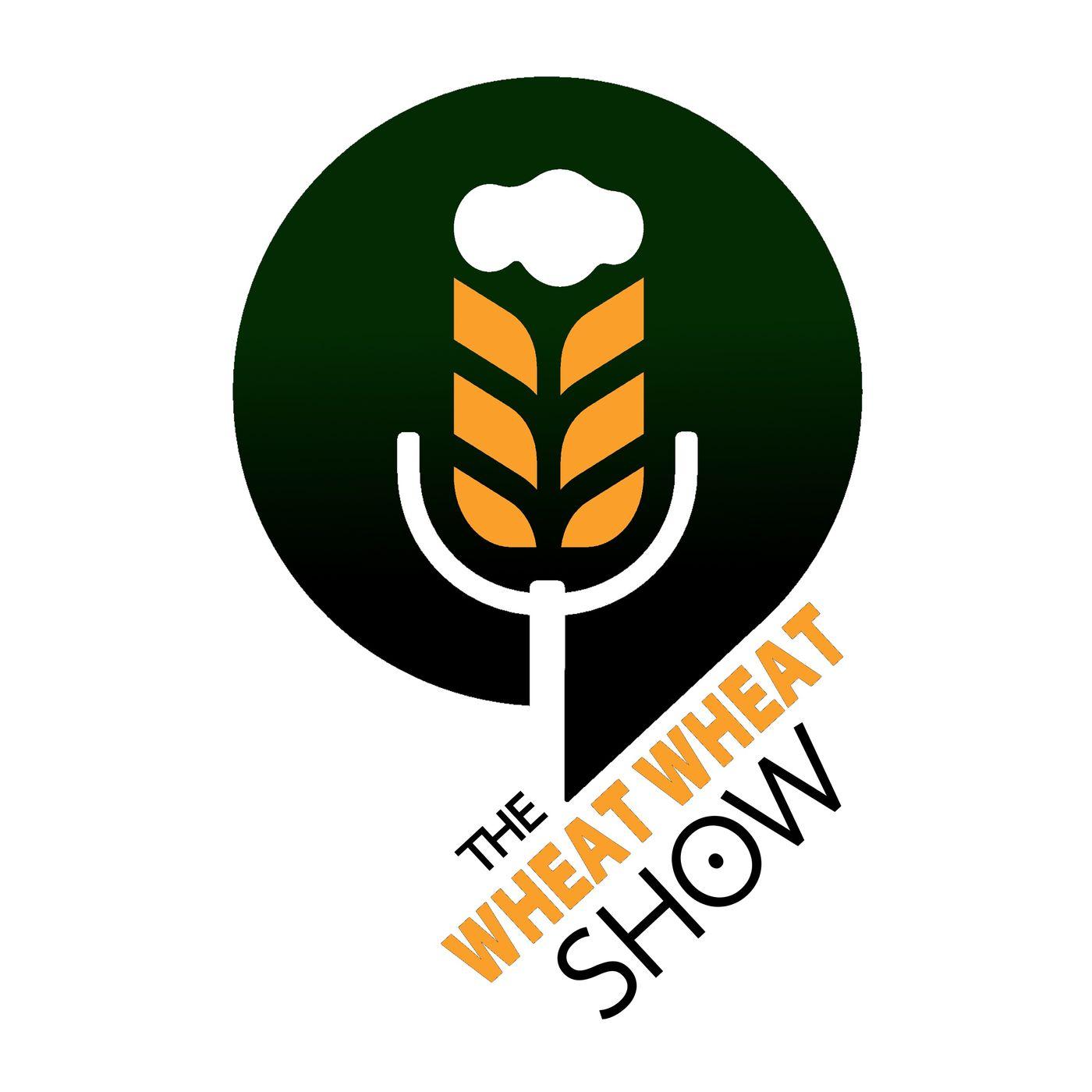 The Wheat Wheat Show!  •  S1:E1