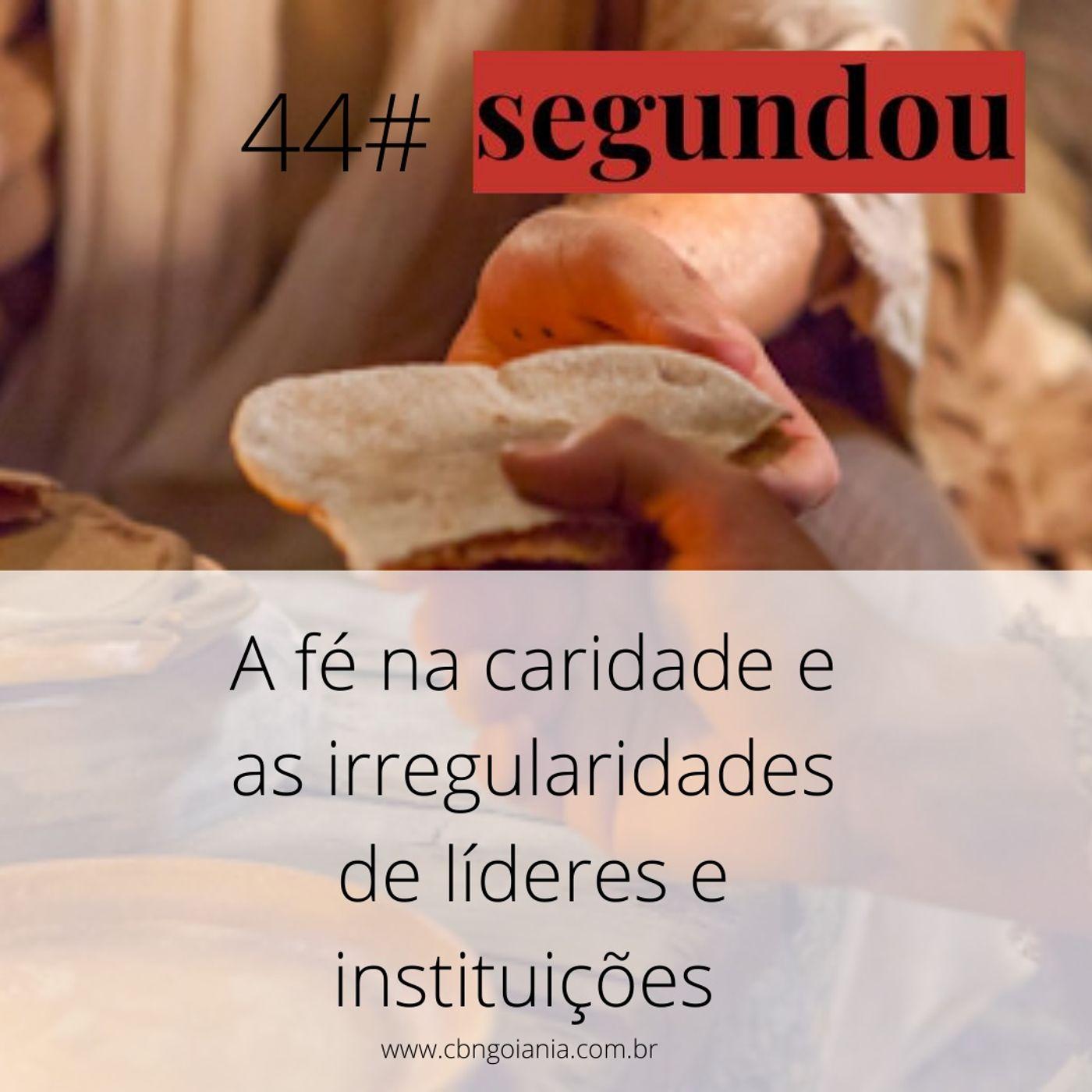 Segundou #44 - A fé na caridade e as irregularidades de líderes e instituições