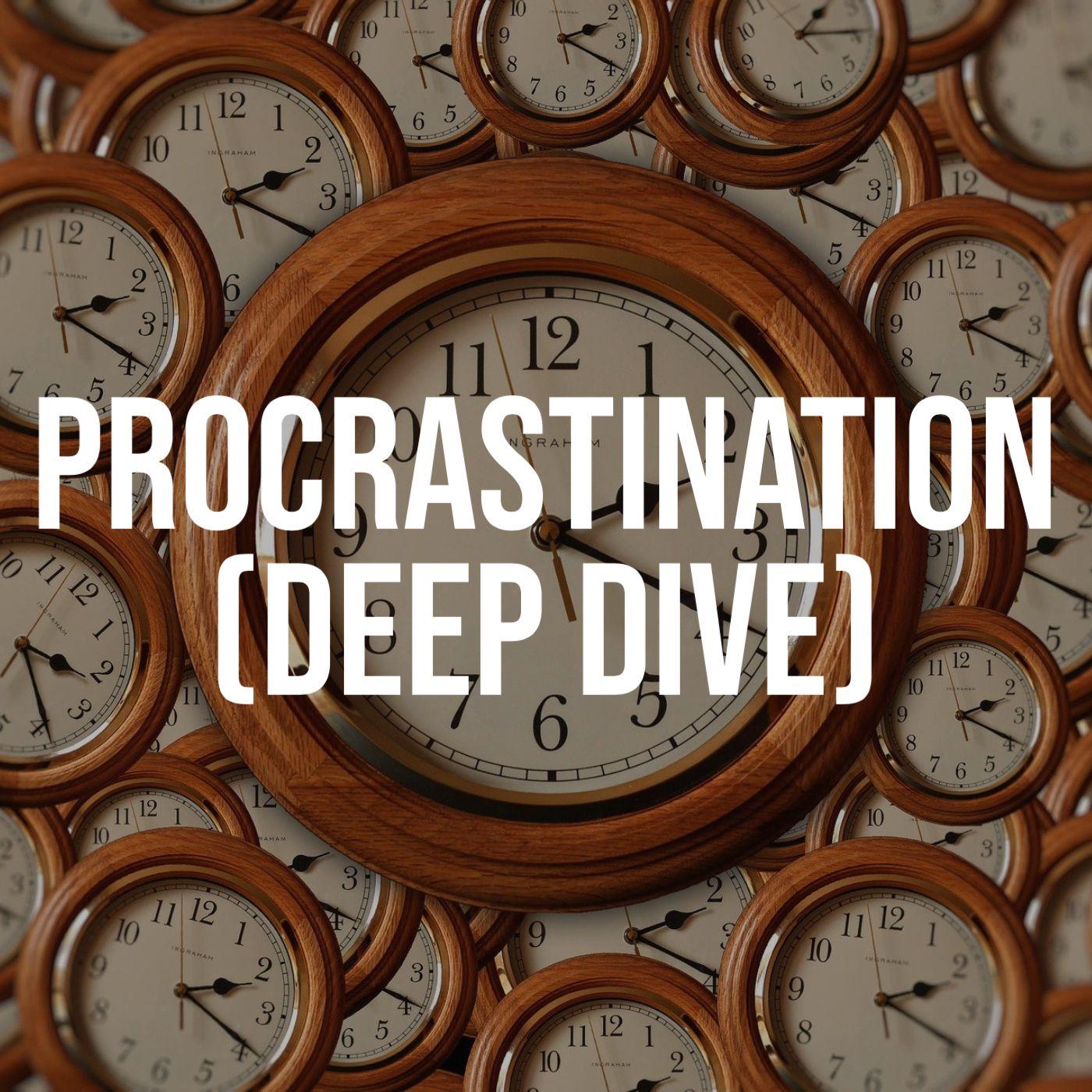 Procrastination (Deep Dive)