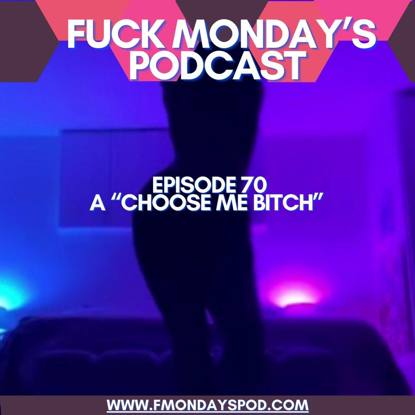 "Episode 70- A ""Choose Me BITCH"""