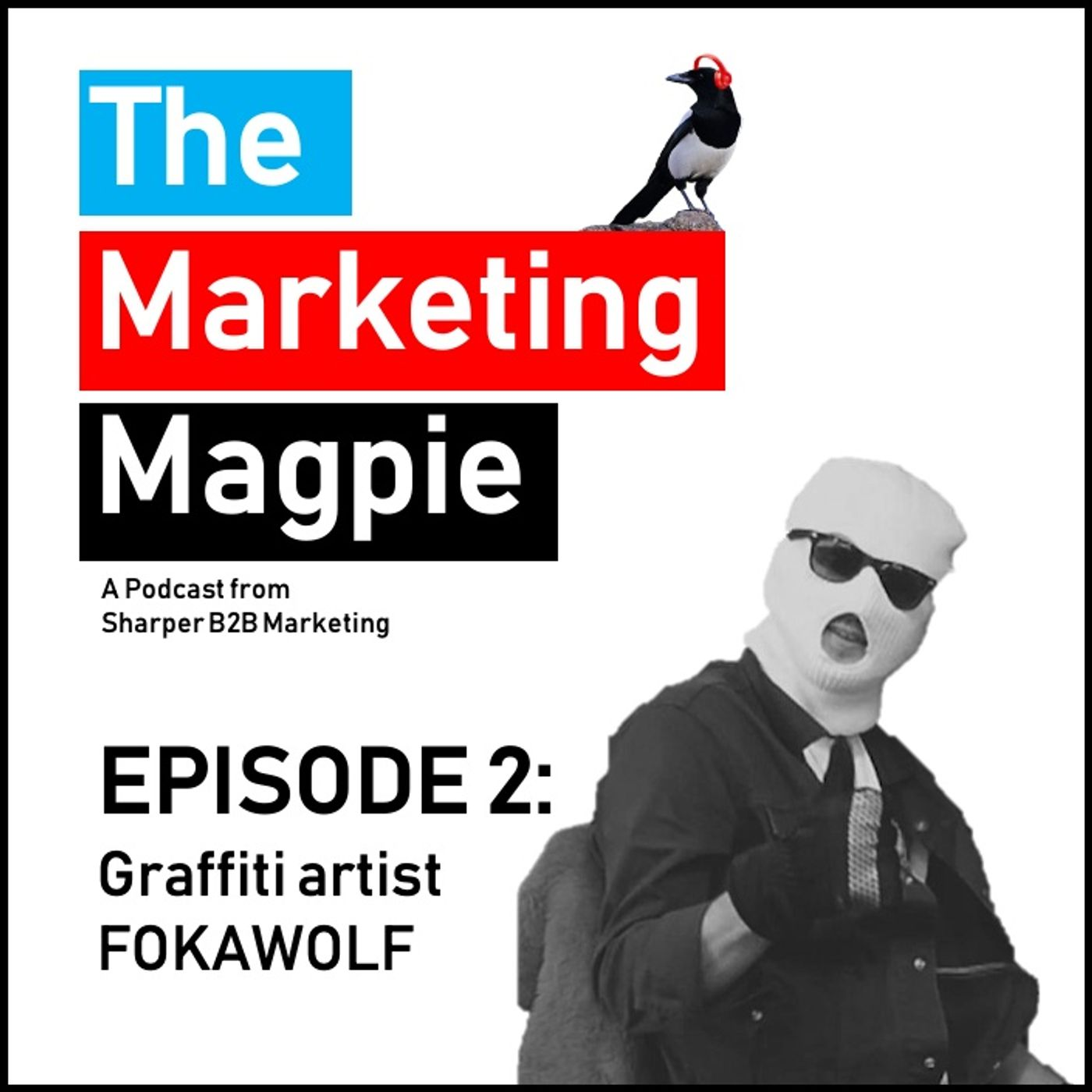 The Marketing Magpie - Episode 2 - Graffiti Artist FOKAWOLF