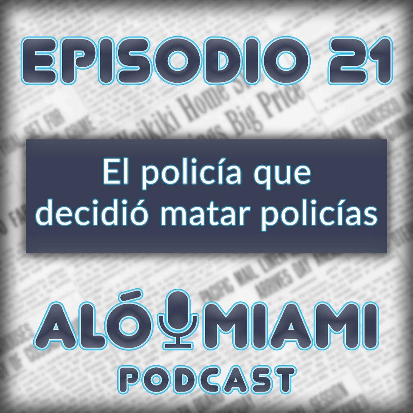 Aló Miami- Ep. 21 - El policía que decidió matar policías