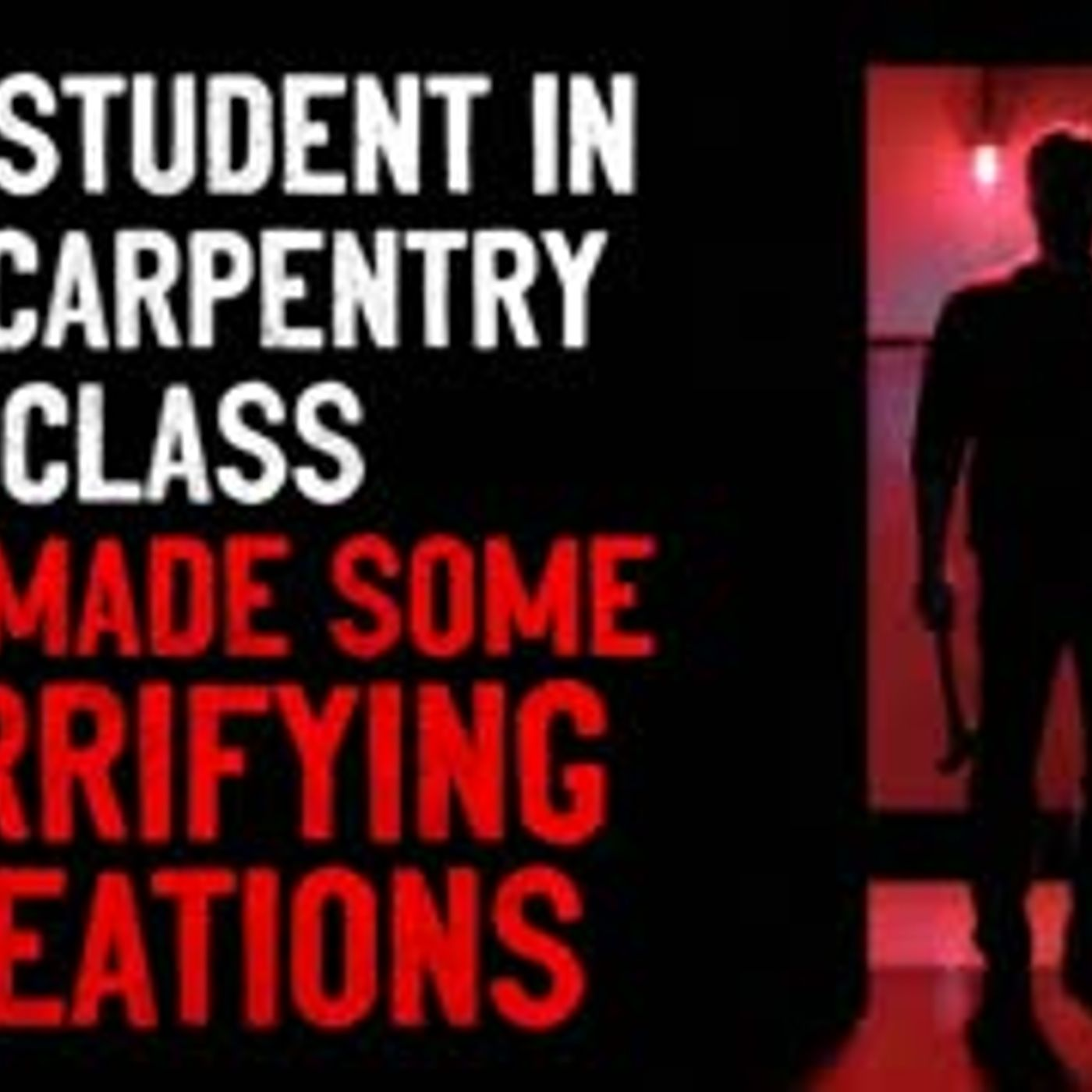 """""""One student in my carpentry class has made some terrifying creations"""" Creepypasta"""