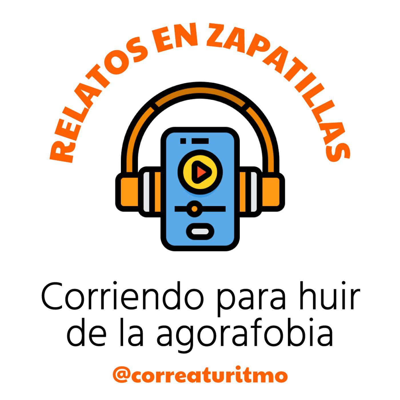 Relatos en Zapatillas #4 - Corriendo para huir de la agorafobia