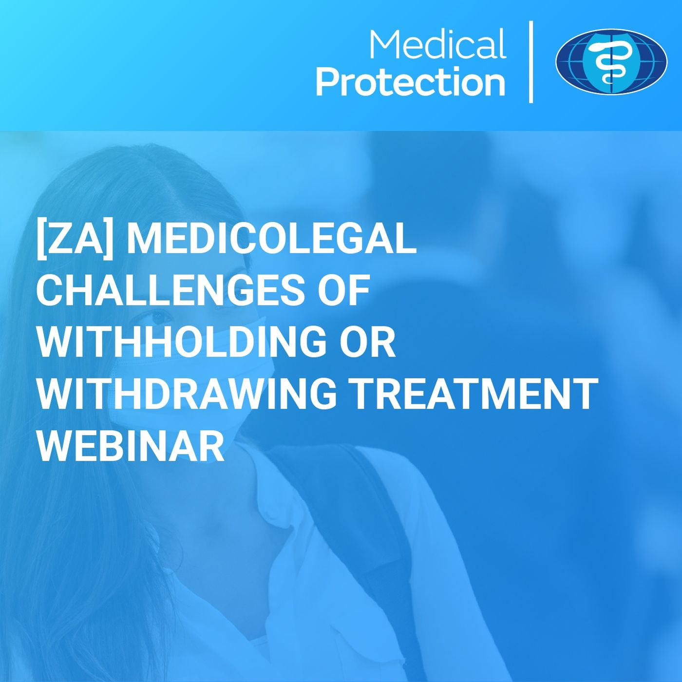 [ZA] Medicolegal Challenges of Withholding or Withdrawing Treatment Webinar