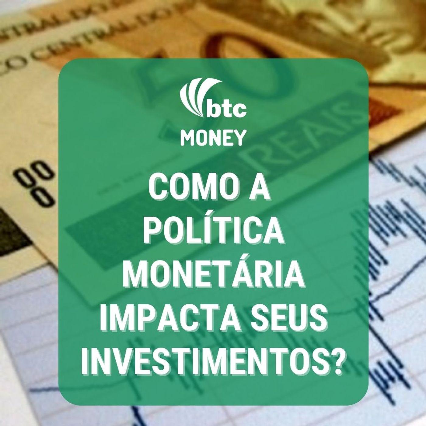 Inflação e Política Monetária: O que esperar dos preços e como se proteger?   BTC Money #57