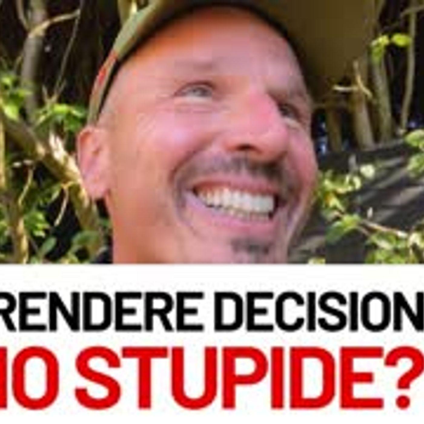 ... Ma prendere decisioni meno stupide?