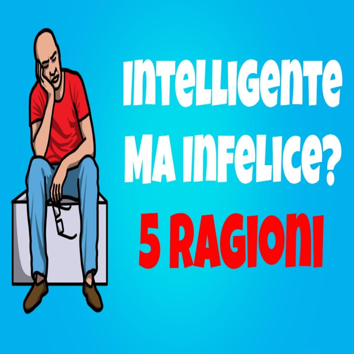 5 Ragioni Per Cui Molte Persone Intelligenti Non Sono Felici