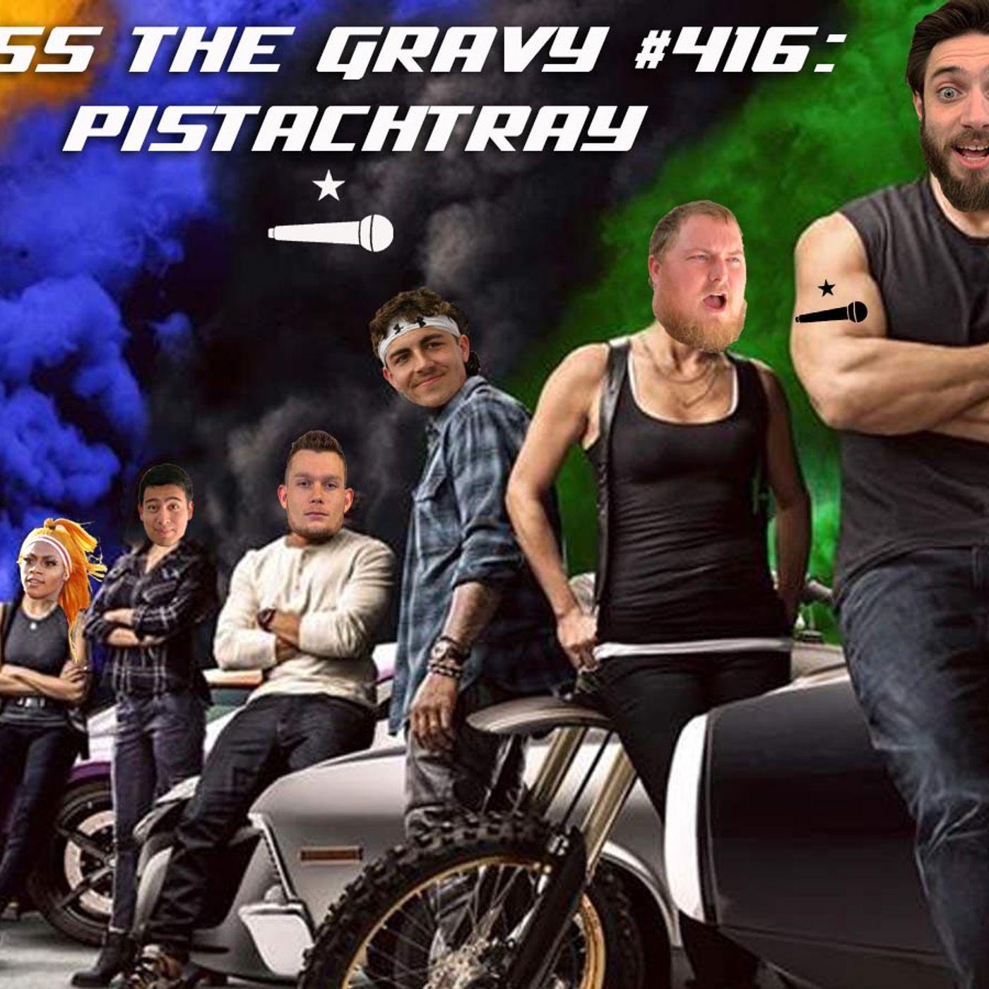 Pass The Gravy #416: Pistachtray