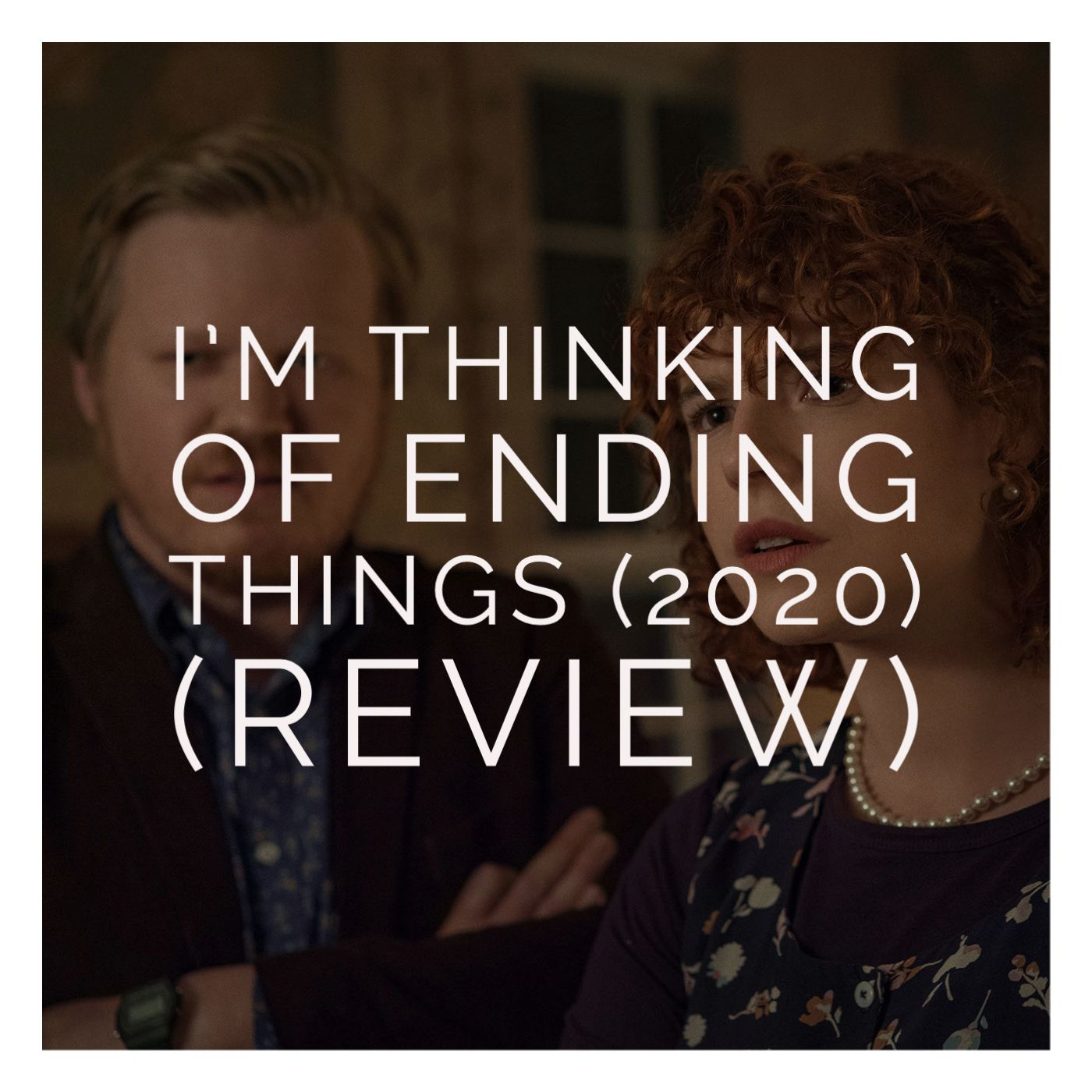 I'm Thinking of Ending Things (2020) (Review)