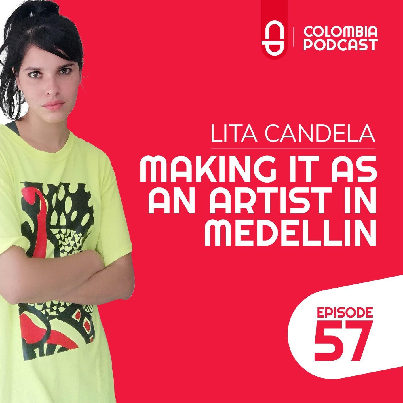 Making it as an Artist in Medellin - Lita Candela's Story (EP 57)