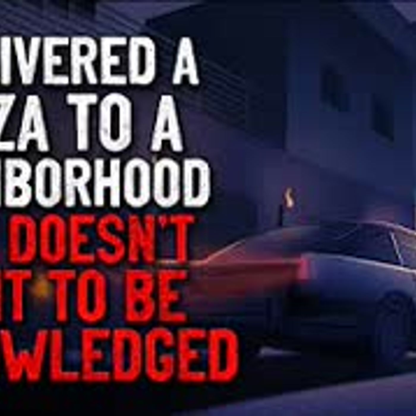 """""""I delivered a pizza to a neighborhood that doesn't want to be acknowledged"""" Creepypasta"""