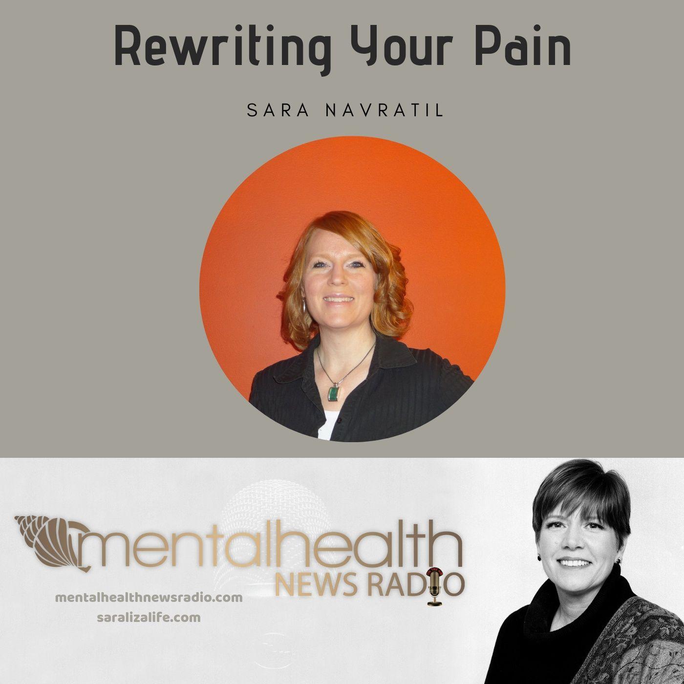 Mental Health News Radio - Rewriting Your Pain with Sara Navratil
