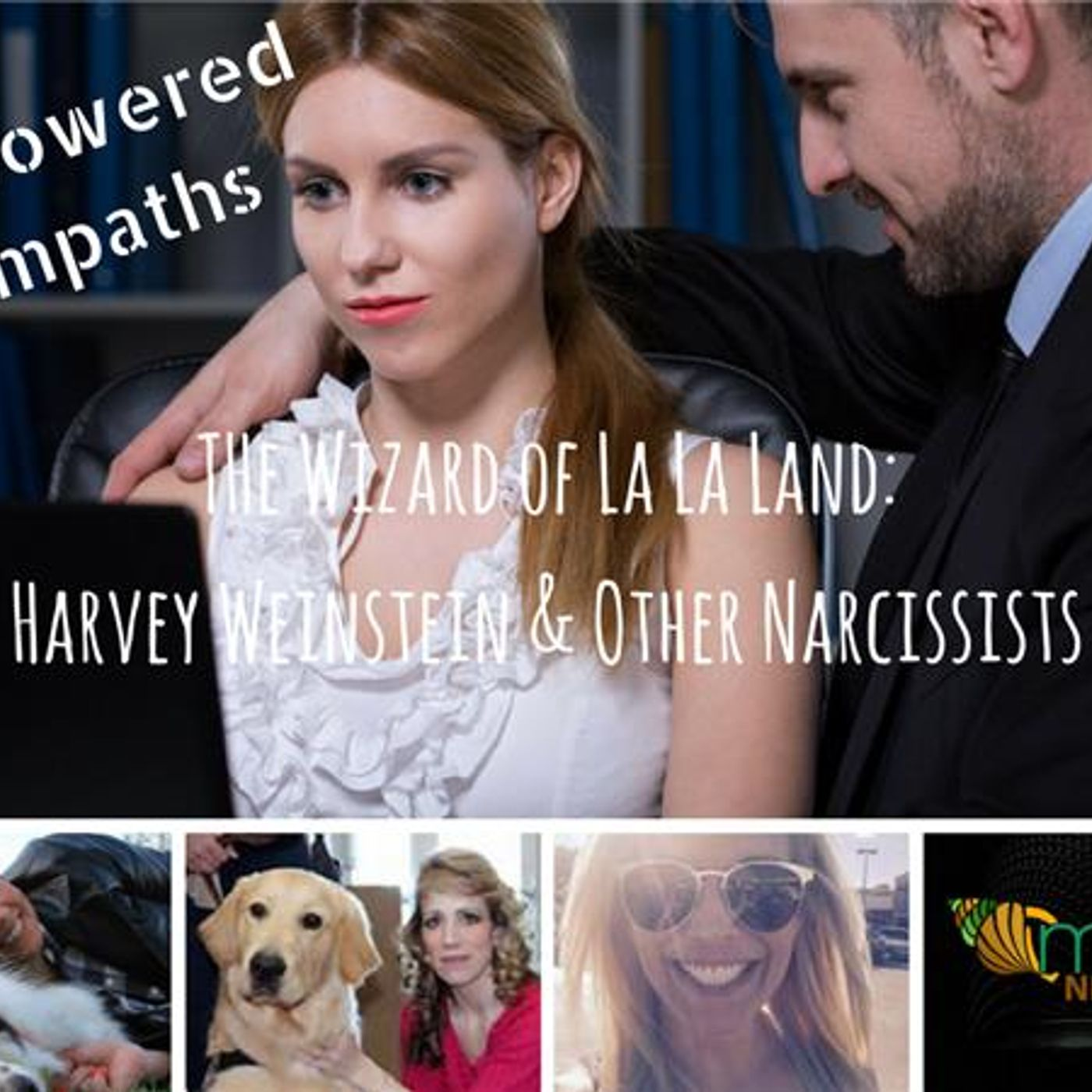 Mental Health News Radio - The Wizard of La La Land: Harvey Weinstein and Other Narcissists