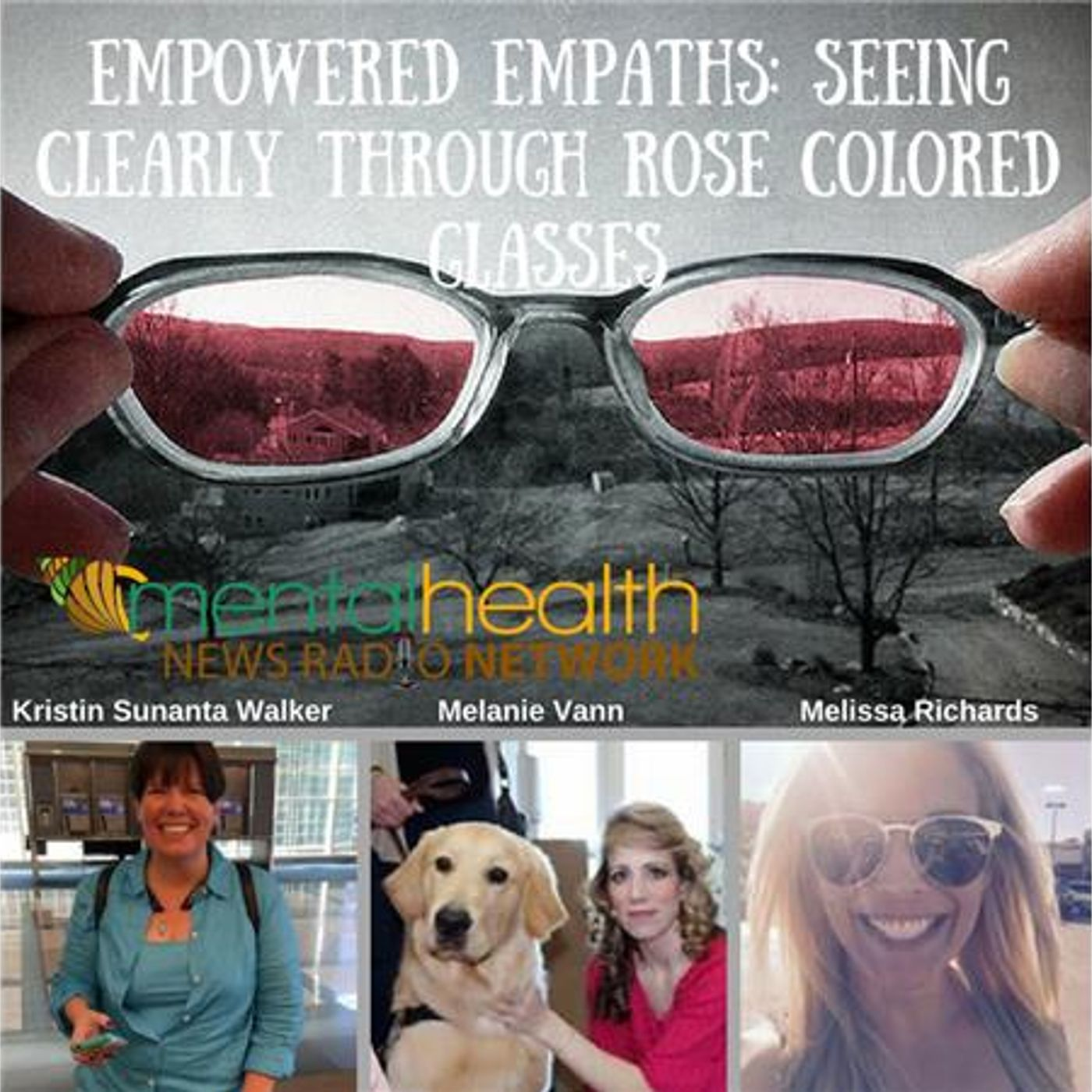 Mental Health News Radio - Empowered Empaths: Seeing Clearly Through Rose Colored Glasses