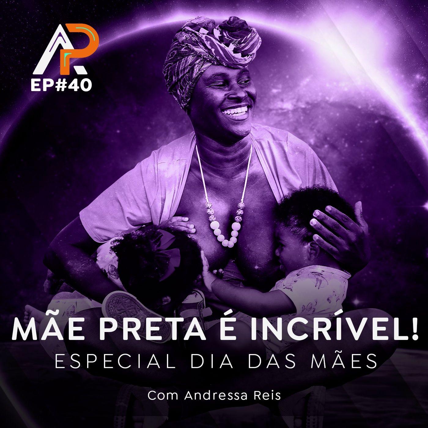 040 -  Mãe preta incrível com Andressa Reis