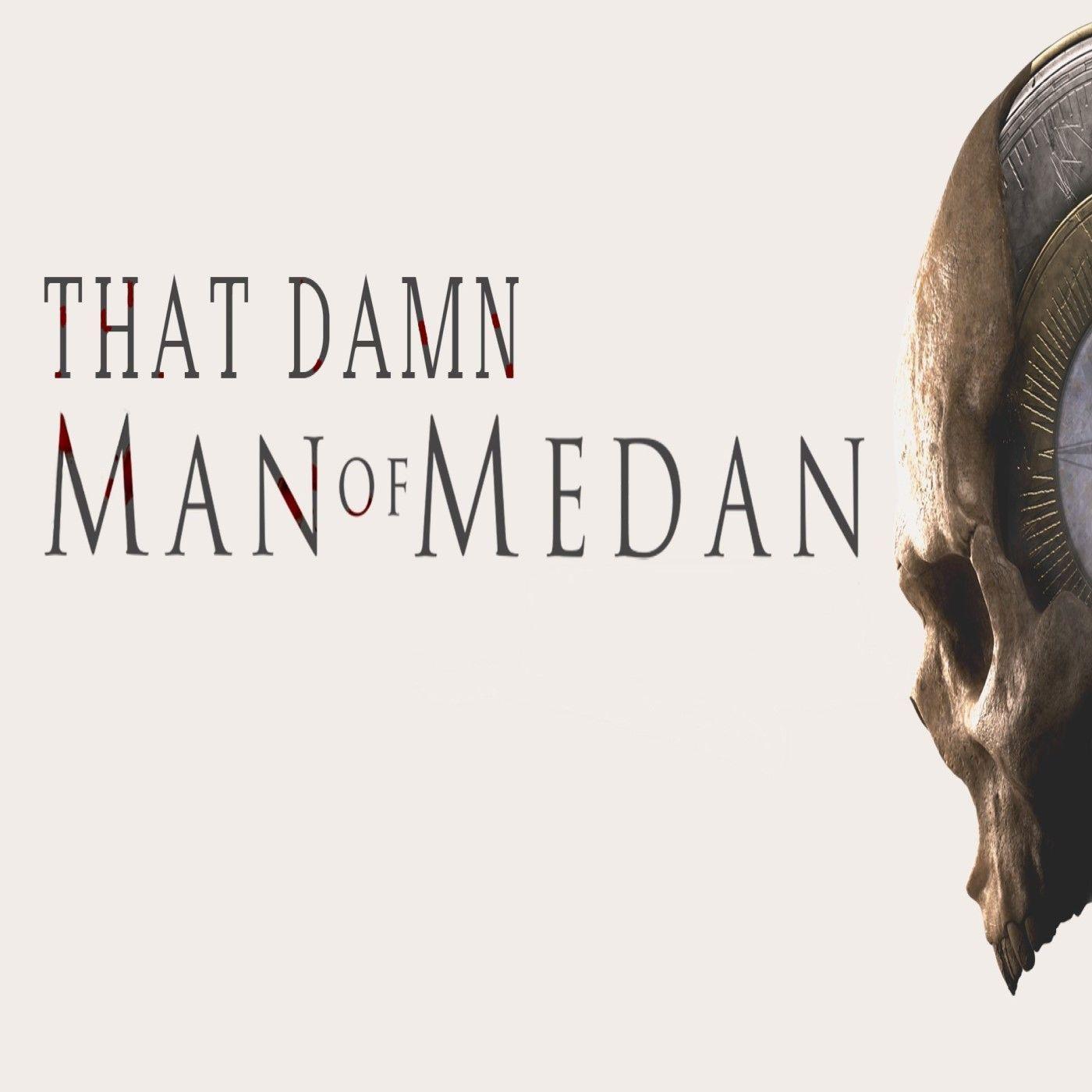 Episode 214 - That Damn Man of Medan