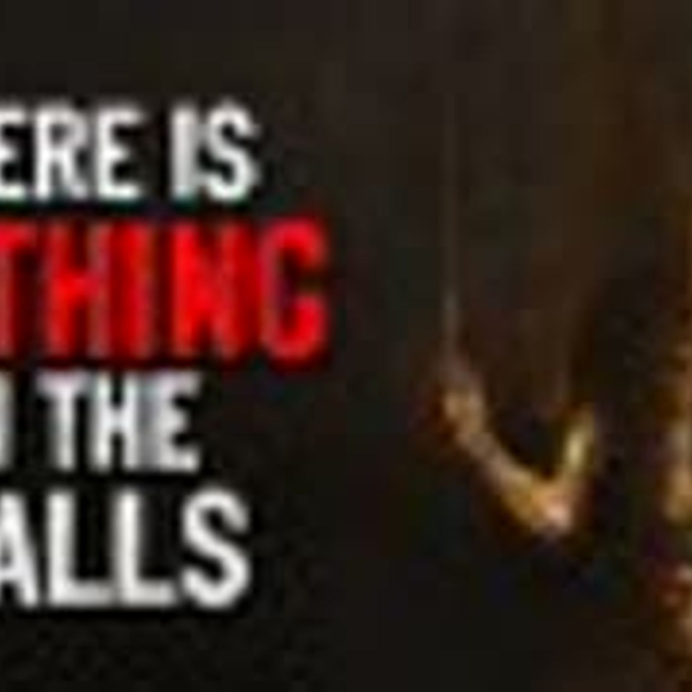 """There Is Nothing In The Walls"" Creepypasta"