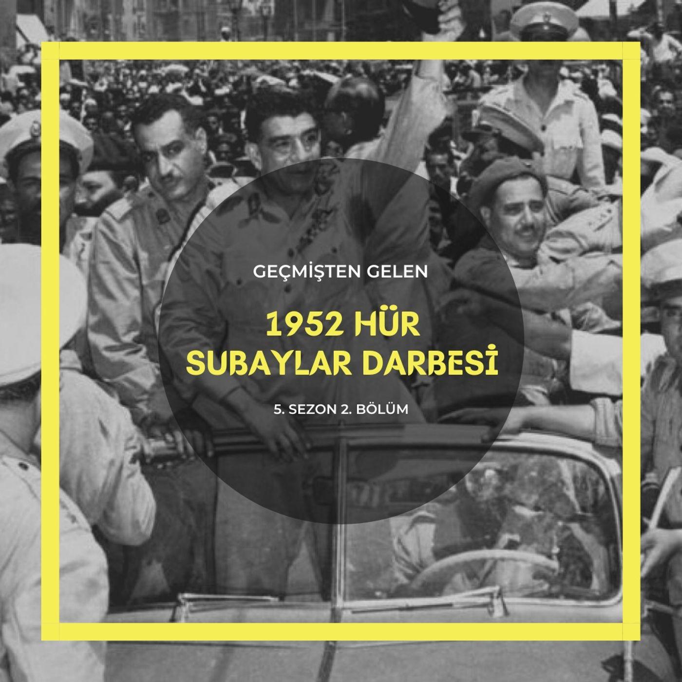ASKERİ DARBELER .02 - 1952 Hür Subaylar Darbesi