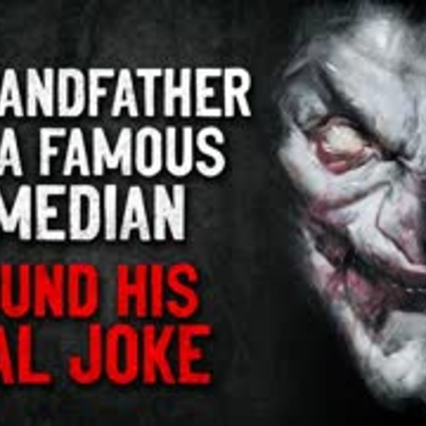 """My grandfather was a famous comedian. I found his final joke"" Creepypasta"
