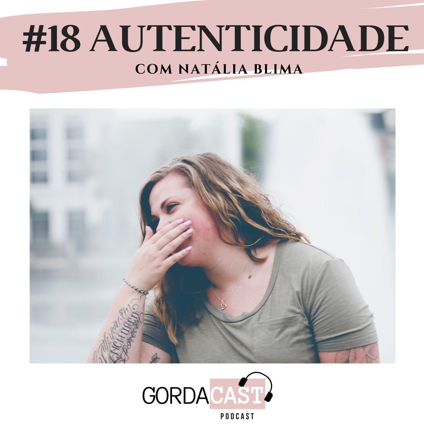 GordaCast #18   Autenticidade com Natalia Blima