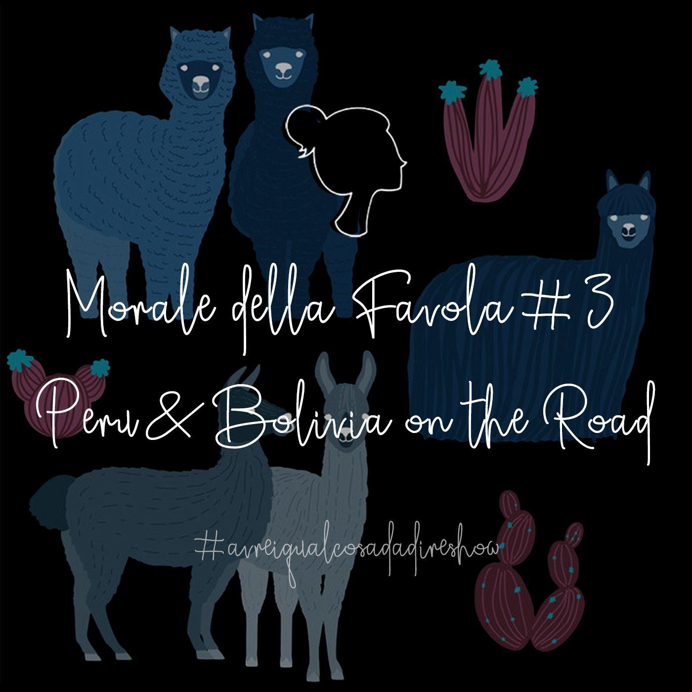 Morale della Favola 3. Perù e Bolivia on the road - Avrei qualcosa da dire Show