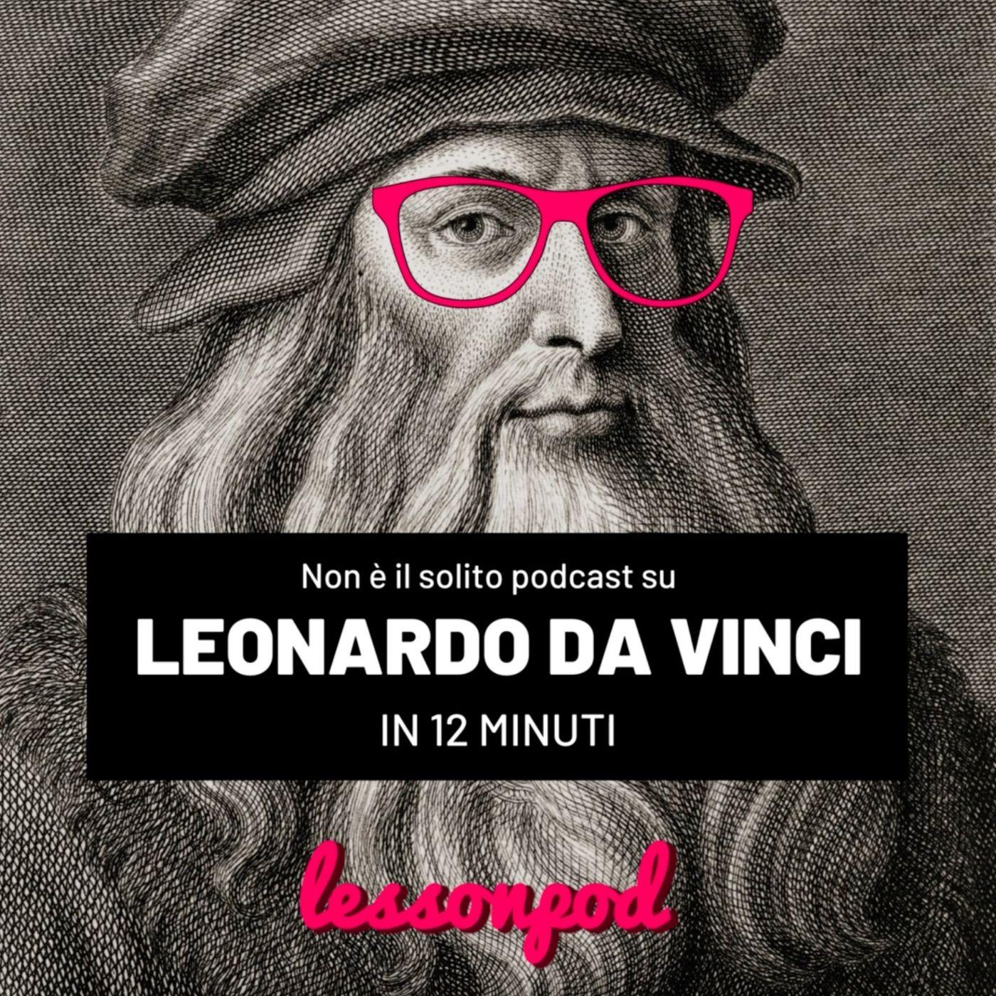 Non è il solito podcast su Leonardo Da Vinci in 12 minuti