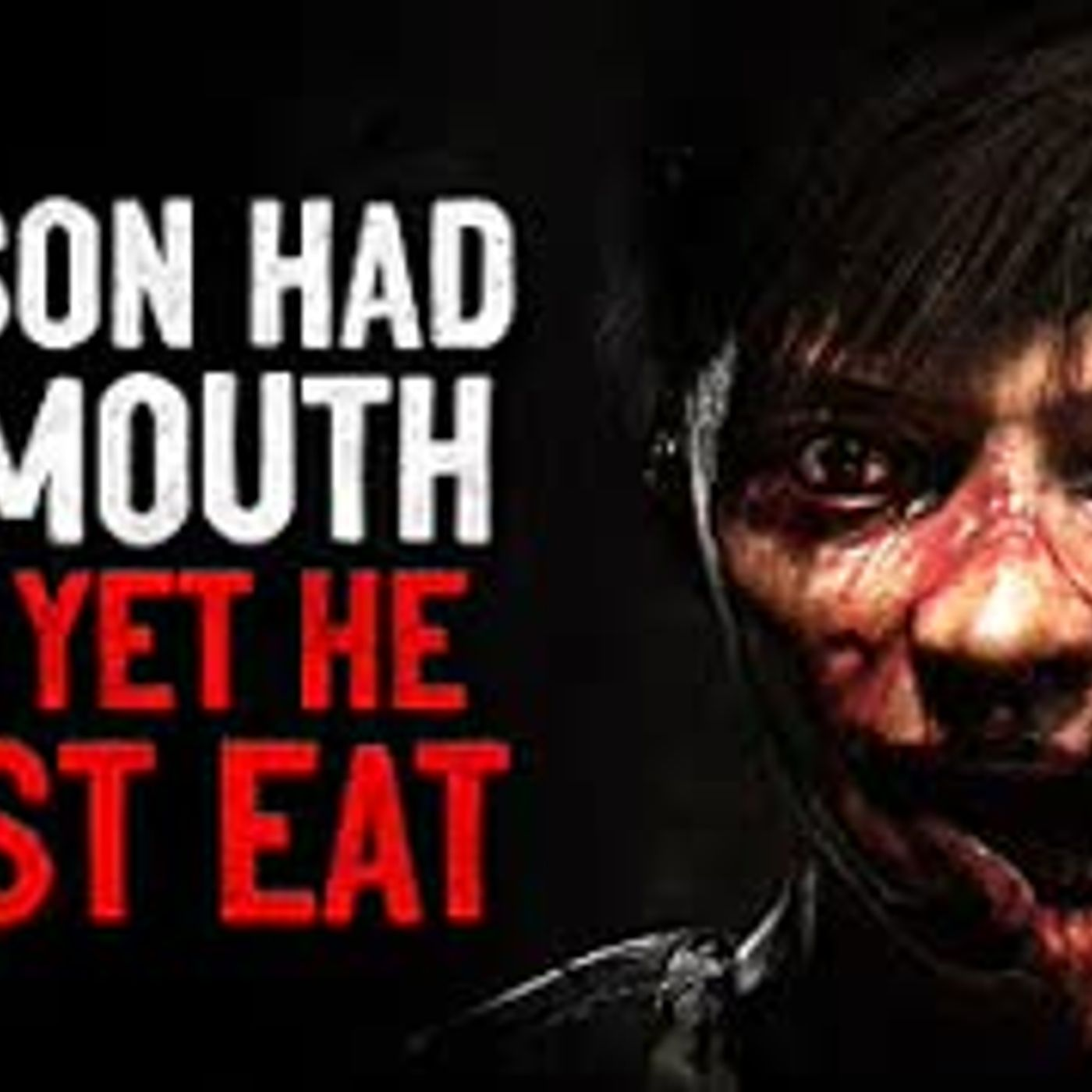 """My son has no mouth and yet he must eat"" Creepypasta"