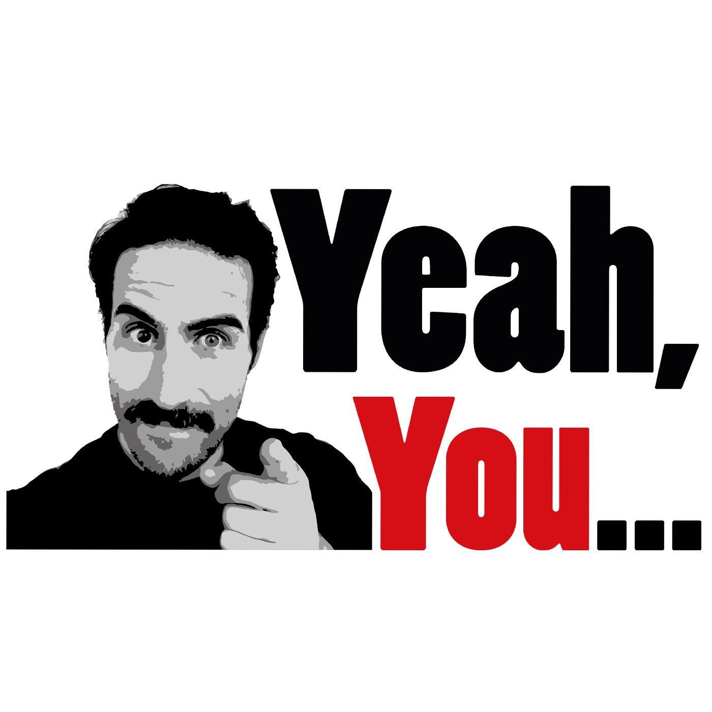 Yeah, You...