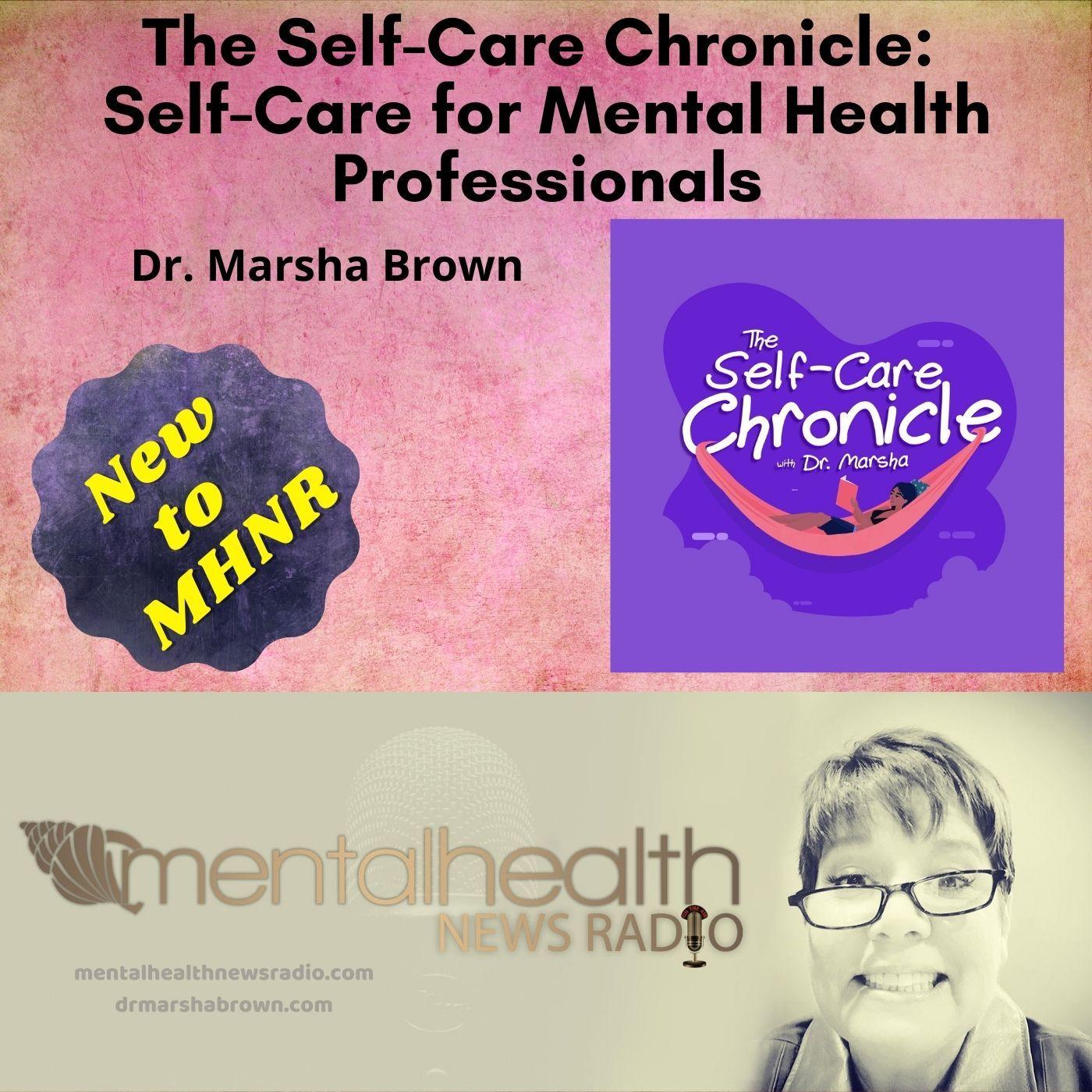 Mental Health News Radio - The Self-Care Chronicle:  Self-Care for Mental Health Professionals
