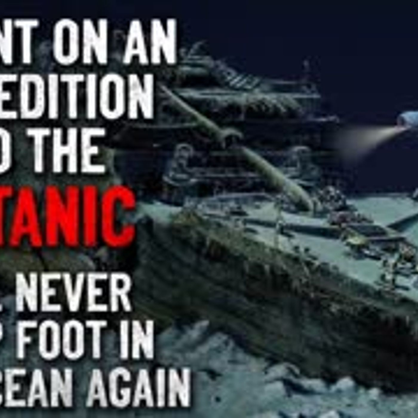 """I Went On An Expedition To The Titanic. I'll Never Set Foot In The Ocean Again"" Creepypasta"