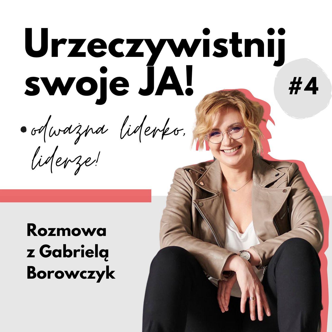 """JA.Liderka#04_Kiedy lider wyrusza w """"podróż bohatera""""! Rozmowa z Gabrielą Borowczyk"""