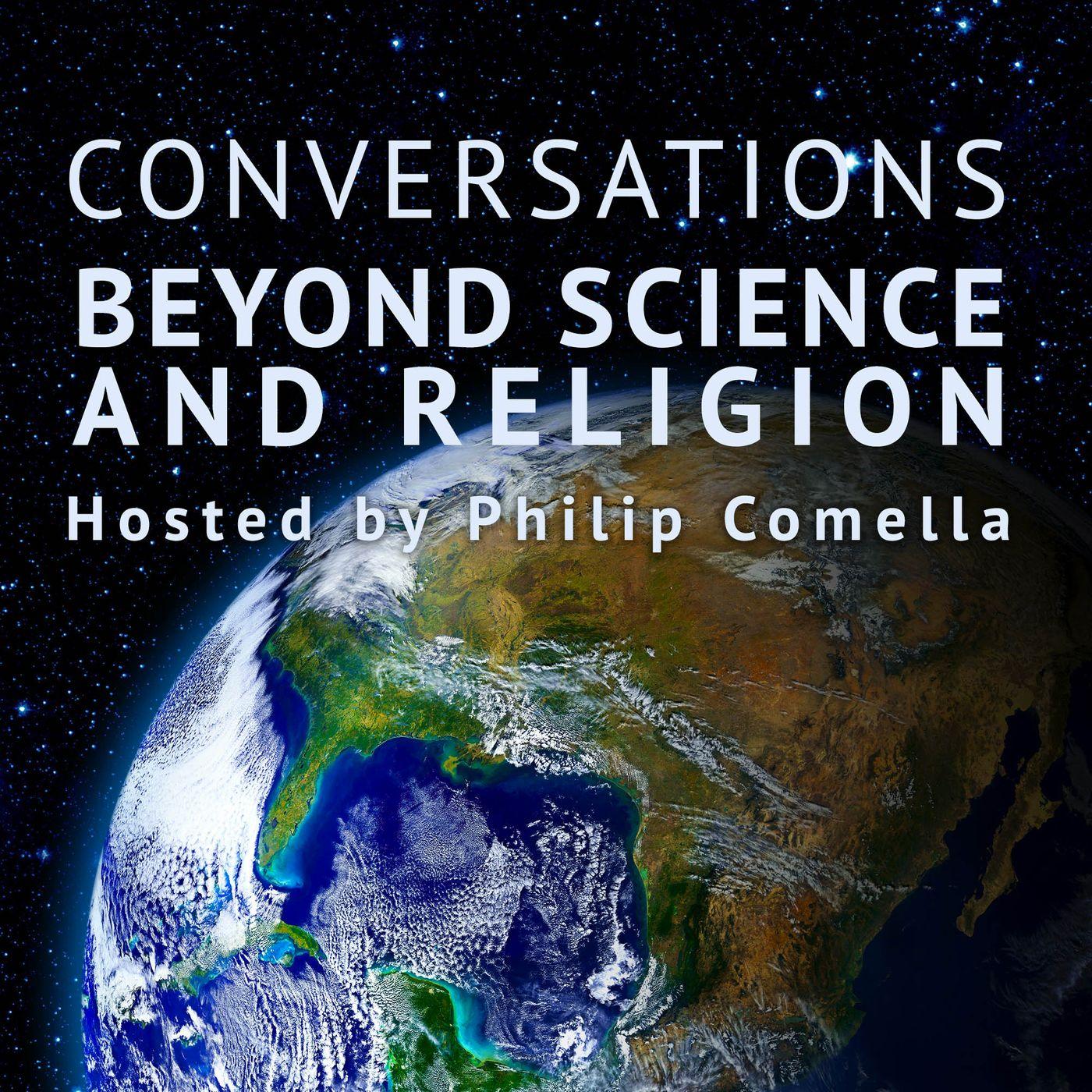 Conversations Beyond Science & Religion