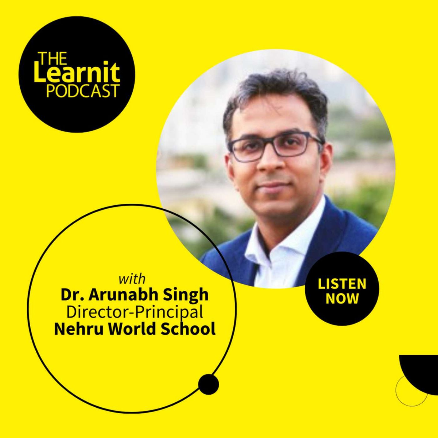 #25, Dr. Arunabh Singh, Director-Principal, Nehru World School: The Quantum Leap Envisioned For India's New Education Policy